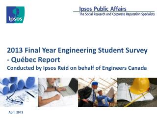 2013 Final Year Engineering Student Survey  - Québec Report Conducted by Ipsos Reid on behalf of Engineers Canada