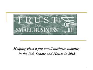 Helping elect a pro-small business majority  in the U.S. Senate and House in 2012