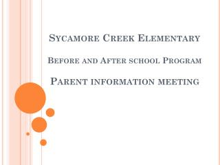Sycamore Creek Elementary  Before and After school Program Parent information meeting