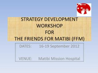 STRATEGY DEVELOPMENT WORKSHOP  FOR  THE FRIENDS FOR MATIBI (FFM)
