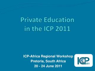 Private Education in the ICP 2011