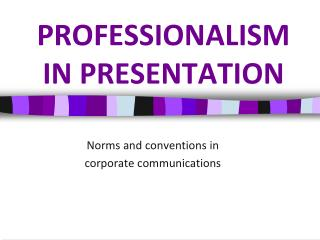 PROFESSIONALISM IN PRESENTATION