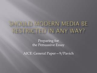 Should  MODERN media  be restricted in any way?