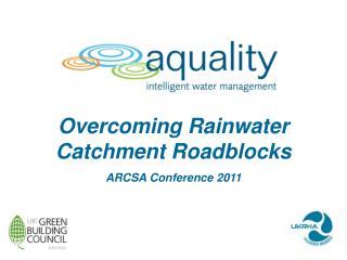 Overcoming Rainwater Catchment Roadblocks ARCSA Conference 2011