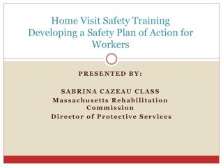 Home Visit Safety Training Developing a Safety Plan of Action for Workers