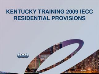 Kentucky Training 2009 IECC Residential Provisions
