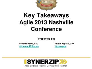 Key Takeaways Agile 2013 Nashville Conference Presented by:
