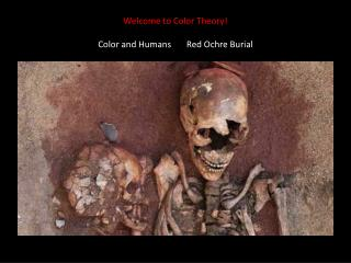 Welcome to Color Theory! Color and Humans       Red Ochre Burial