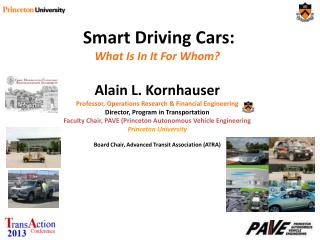 Smart Driving Cars: What Is In It For Whom?  Alain L. Kornhauser Professor, Operations Research & Financial Engineering