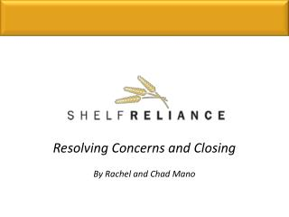 Resolving Concerns and Closing By Rachel and Chad Mano
