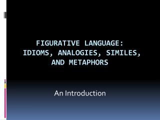 Figurative Language:  Idioms, Analogies, Similes, and Metaphors