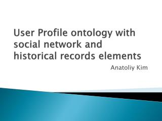 User Profile ontology with social network and historical records elements