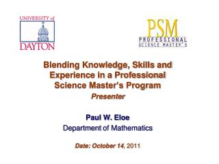 Blending Knowledge, Skills and Experience in a Professional Science Master's Program Presenter Paul  W.  Eloe
