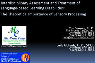 Tim Conway, Ph.D. The Morris Center, Inc. University of Florida Gainesville, Florida twc@morriscenters.com Lorie Richar