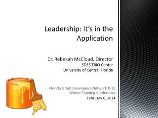 Leadership: It's in the Application Dr. Rebekah McCloud, Director SDES TRiO Center University of Central  Florida
