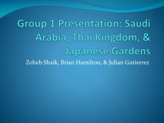 Group 1 Presentation: Saudi Arabia, Thai Kingdom, & Japanese Gardens