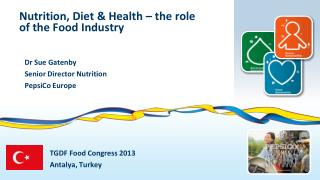 Nutrition, Diet & Health – the role of the Food Industry