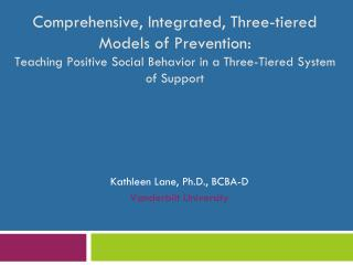 Comprehensive, Integrated, Three-tiered Models of Prevention:  Teaching Positive Social Behavior in a Three-Tiered Syst