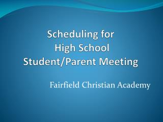 Scheduling for  High School Student/Parent Meeting