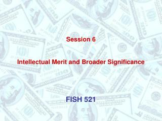 Session 6 Intellectual Merit and Broader Significance