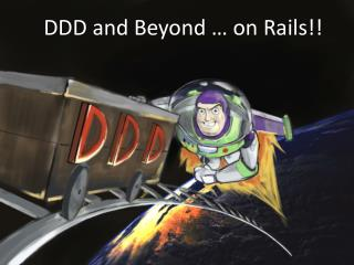 DDD  and Beyond …  on Rails! !