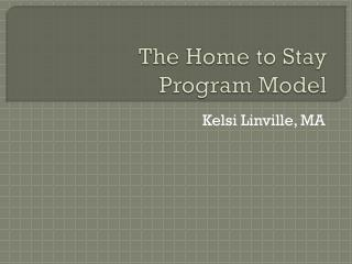 The Home to Stay  Program Model