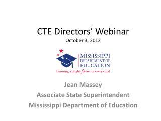 CTE Directors' Webinar October 3, 2012