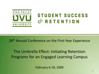 28 th  Annual Conference on the First-Year Experience The Umbrella Effect: Initiating Retention Programs for an Engaged