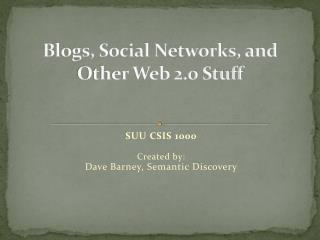 Blogs, Social Networks, and Other Web 2.0 Stuff