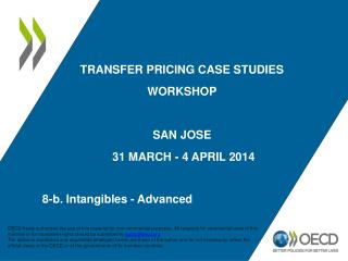 Transfer Pricing Case studies Workshop SAN Jose  31 March - 4  APRIL  2014