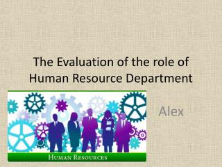 The Evaluation of the role of Human Resource Department