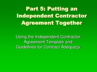 Part 5: Putting an Independent Contractor Agreement Together