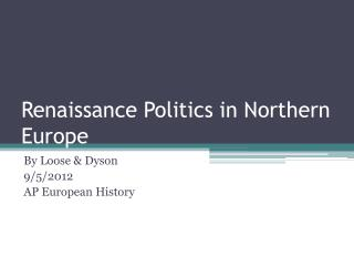 Renaissance Politics in Northern Europe