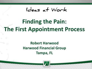 Finding the Pain: The First Appointment Process Robert Harwood Harwood Financial Group Tampa, FL