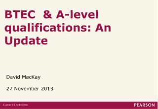 BTEC  & A-level qualifications: An Update