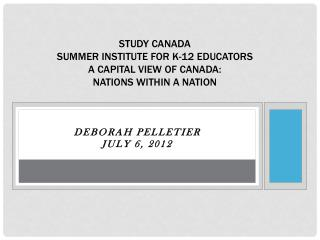Study Canada  Summer Institute for K-12 Educators A Capital view of canada:   Nations within a nation