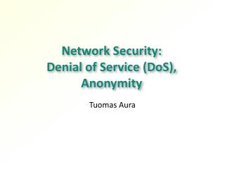 Network Security:  Denial of Service (DoS ), Anonymity