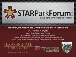 Research, Innovation and Commercialization  At Texas State Dr. Thomas H. Myers Interim Chair. Department of Physics