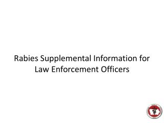 Rabies Supplemental Information for Law Enforcement Officers