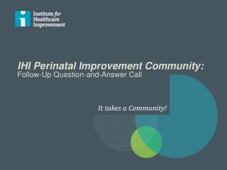 IHI Perinatal Improvement Community: Follow-Up Question-and-Answer Call