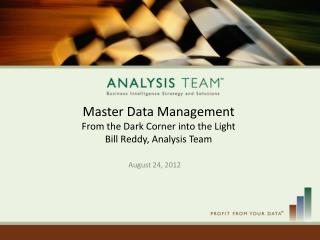 Master Data Management From the Dark Corner into the Light Bill Reddy, Analysis Team