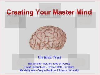 The Brain Trust Ben Arnold � Northern Iowa University Lucas  Friedrichsen  � Oregon State University Mo Nishiyama � Ore