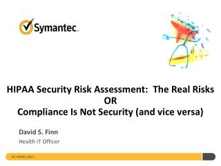 HIPAA Security Risk Assessment: The Real Risks OR  Compliance Is Not Security (and vice versa)