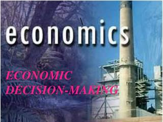 ECONOMIC DECISION-MAKING