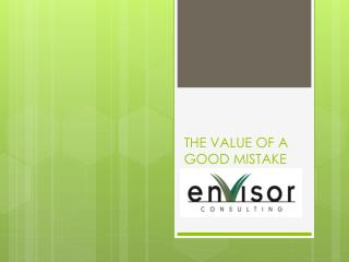 THE VALUE OF A  GOOD MISTAKE