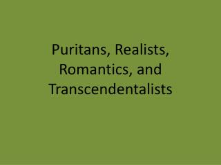 Puritans, Realists, Romantics, and  Transcendentalists
