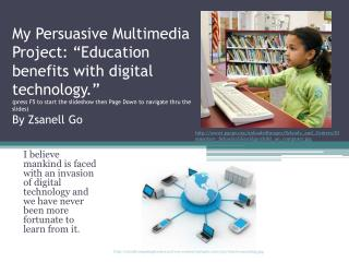 I believe mankind is faced with an invasion of digital technology and we have never been more fortunate to learn from i