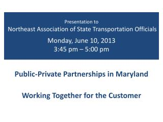 Presentation to  Northeast Association of State Transportation Officials  Monday, June 10, 2013 3:45 pm – 5:00 pm