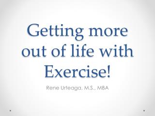 Getting more out of life with Exercise!