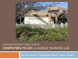Huntington beach public Library COMPUTERS-TO-GO : A MOBILE TRAINING LAB